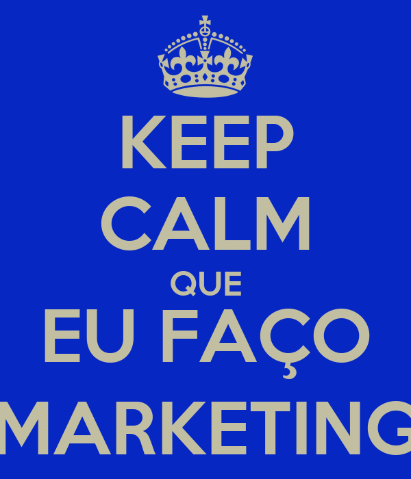 KEEP CALM QUE EU FAÇO MARKETING
