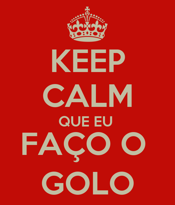 KEEP CALM QUE EU  FAÇO O  GOLO