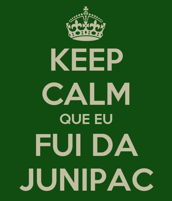 KEEP CALM QUE EU FUI DA JUNIPAC