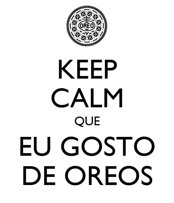 KEEP CALM QUE EU GOSTO DE OREOS