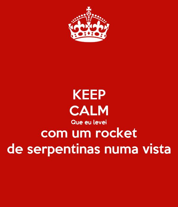 KEEP CALM Que eu levei com um rocket de serpentinas numa vista