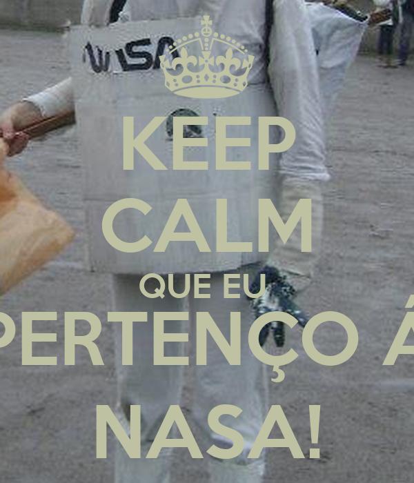 KEEP CALM QUE EU PERTENÇO Á NASA! Poster | JOAO | Keep ...