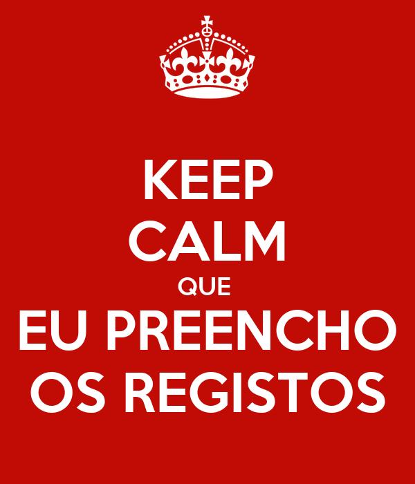 KEEP CALM QUE  EU PREENCHO OS REGISTOS