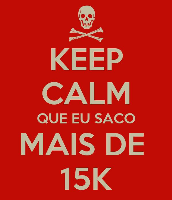 KEEP CALM QUE EU SACO MAIS DE  15K