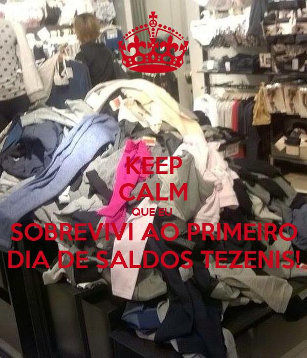 KEEP CALM QUE EU  SOBREVIVI AO PRIMEIRO DIA DE SALDOS TEZENIS!