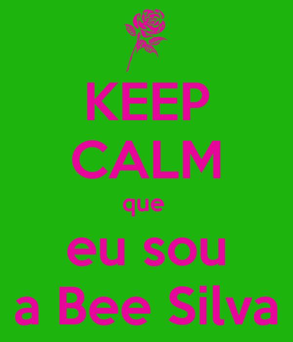 KEEP CALM que  eu sou a Bee Silva