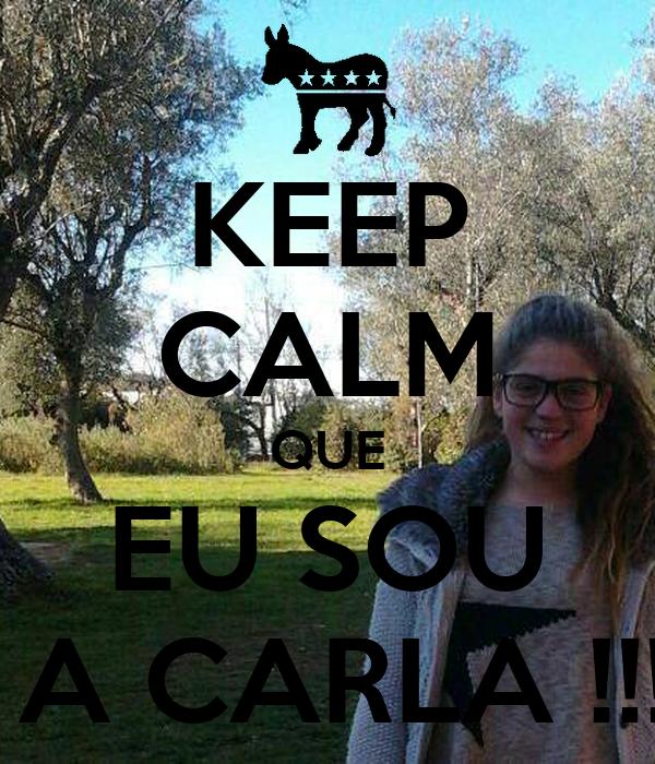 KEEP CALM QUE EU SOU  A CARLA !!!