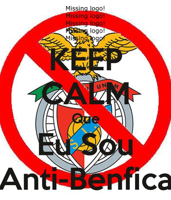 KEEP CALM Que Eu Sou Anti-Benfica