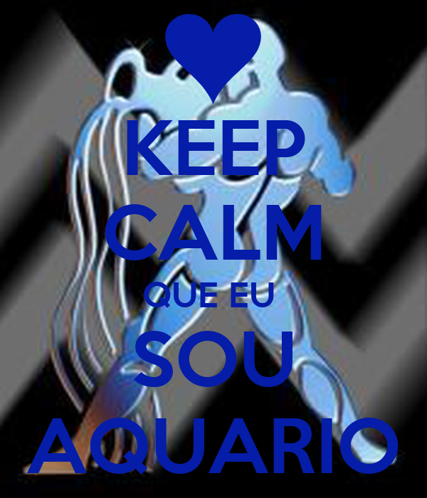 KEEP CALM QUE EU  SOU AQUARIO