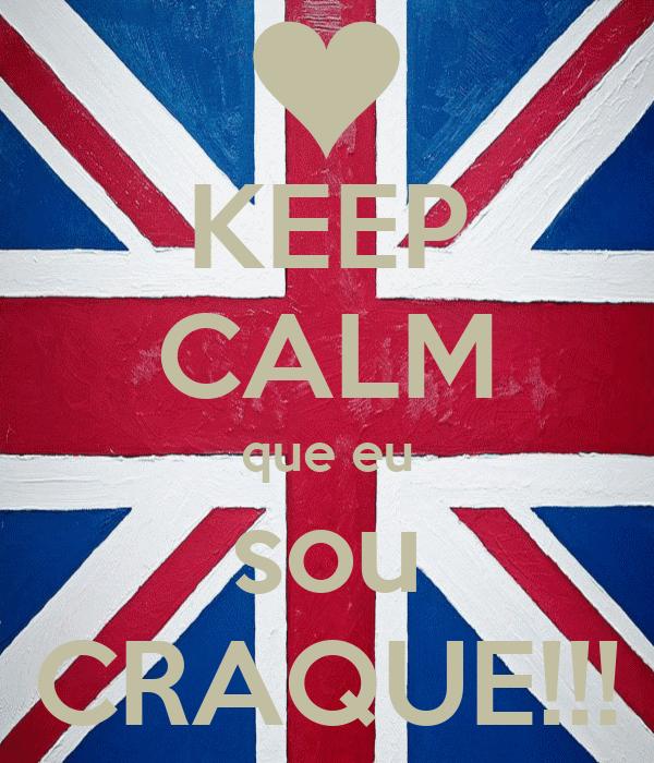 KEEP CALM que eu sou CRAQUE!!!