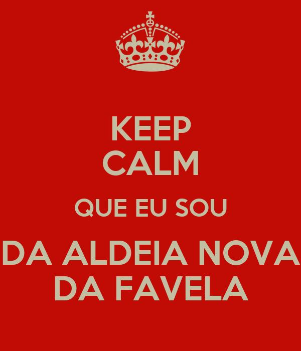 KEEP CALM QUE EU SOU DA ALDEIA NOVA DA FAVELA