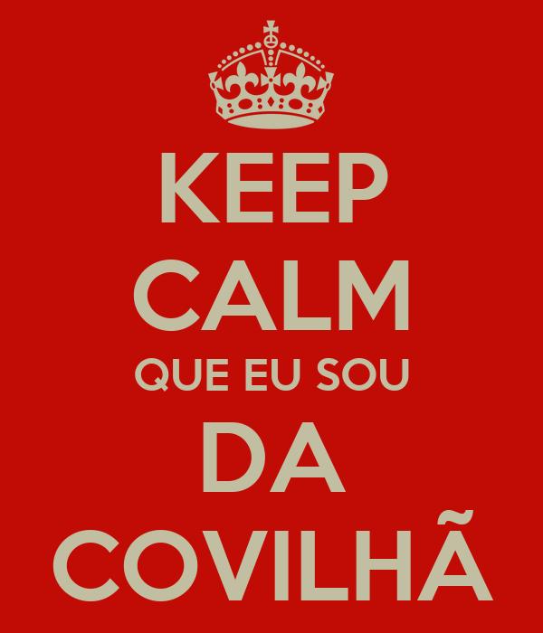 KEEP CALM QUE EU SOU DA COVILHÃ