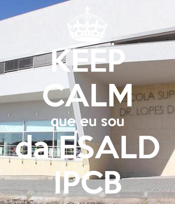 KEEP CALM que eu sou da ESALD IPCB