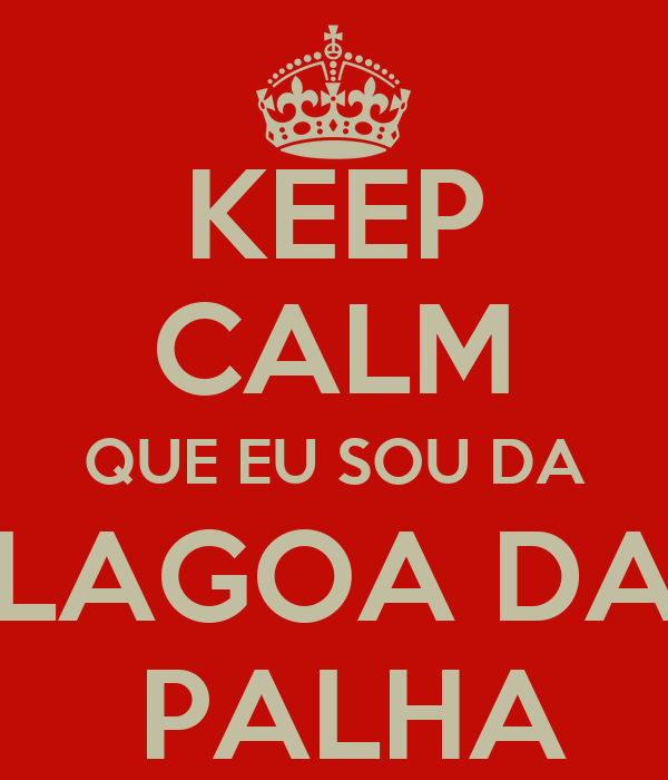 KEEP CALM QUE EU SOU DA LAGOA DA  PALHA