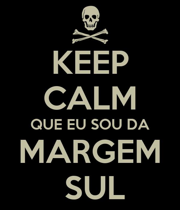 KEEP CALM QUE EU SOU DA MARGEM  SUL