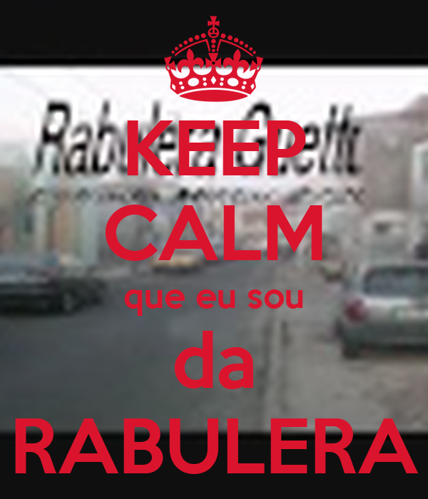 KEEP CALM que eu sou da RABULERA