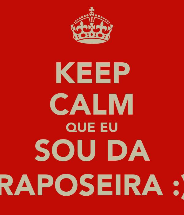 KEEP CALM QUE EU SOU DA RAPOSEIRA :)