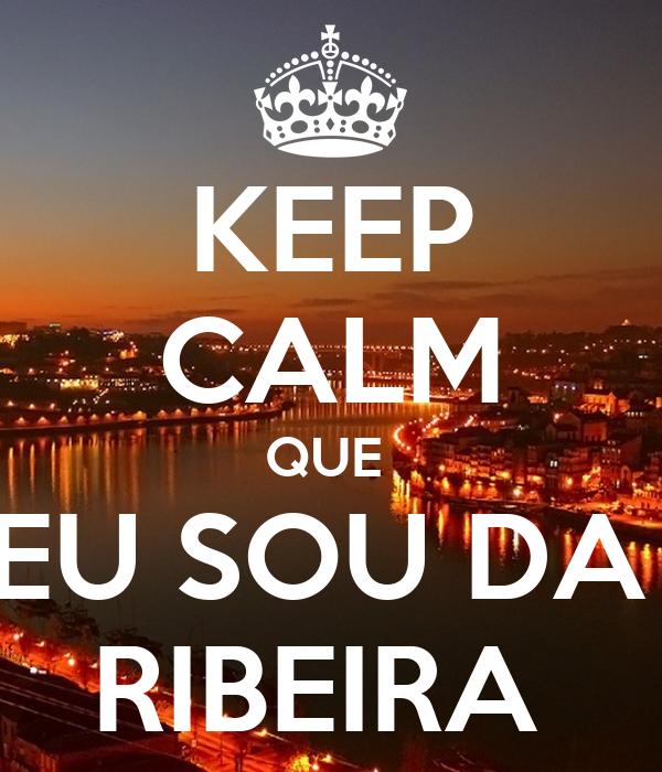 KEEP CALM QUE  EU SOU DA  RIBEIRA