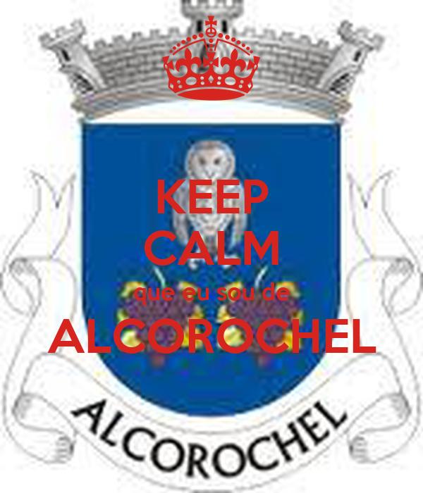 KEEP CALM que eu sou de ALCOROCHEL