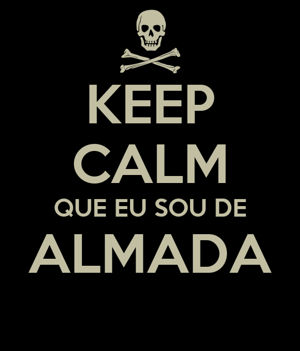 KEEP CALM QUE EU SOU DE ALMADA
