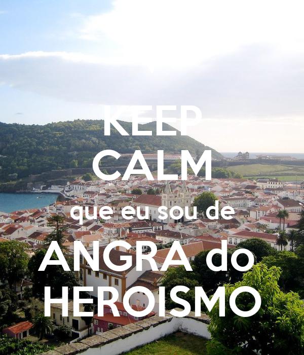 KEEP CALM que eu sou de ANGRA do  HEROISMO