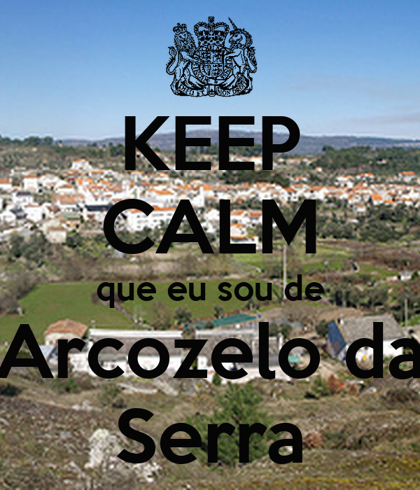 KEEP CALM que eu sou de Arcozelo da Serra