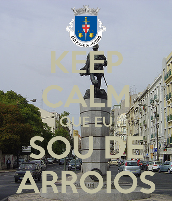 KEEP CALM QUE EU SOU DE ARROIOS