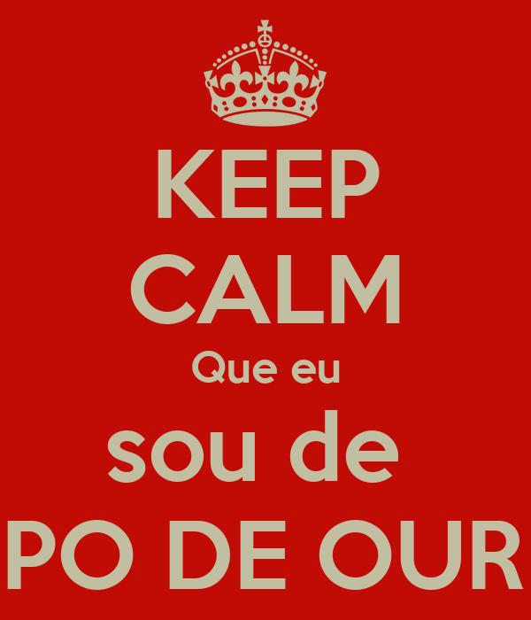 KEEP CALM Que eu sou de  CAMPO DE OURIQUE