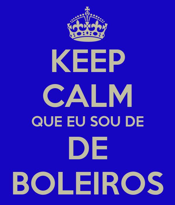 KEEP CALM QUE EU SOU DE DE BOLEIROS