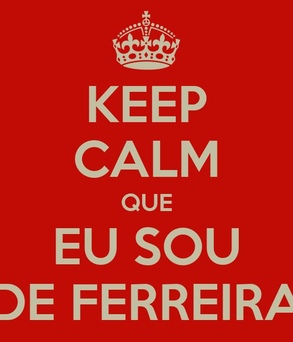 KEEP CALM QUE EU SOU DE FERREIRA