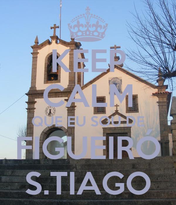 KEEP CALM QUE EU SOU DE FIGUEIRÓ S.TIAGO