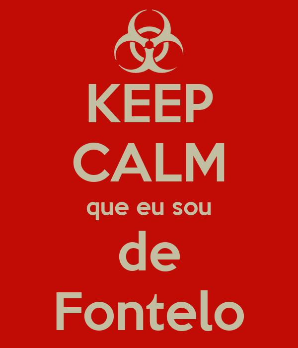 KEEP CALM que eu sou de Fontelo