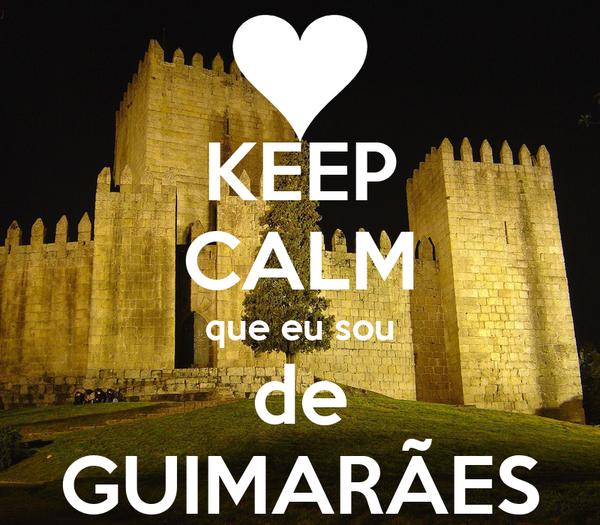 KEEP CALM que eu sou de GUIMARÃES