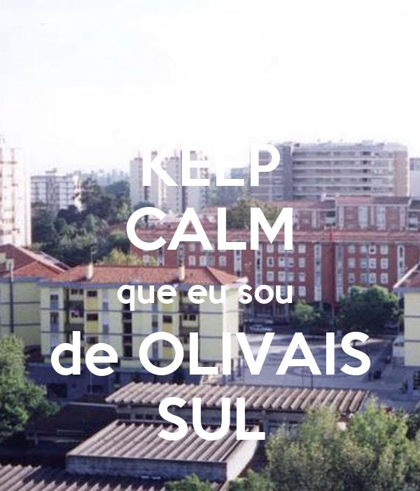 KEEP CALM que eu sou  de OLIVAIS SUL