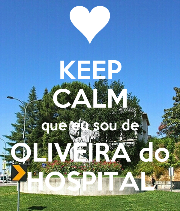 KEEP CALM que eu sou de OLIVEIRA do HOSPITAL