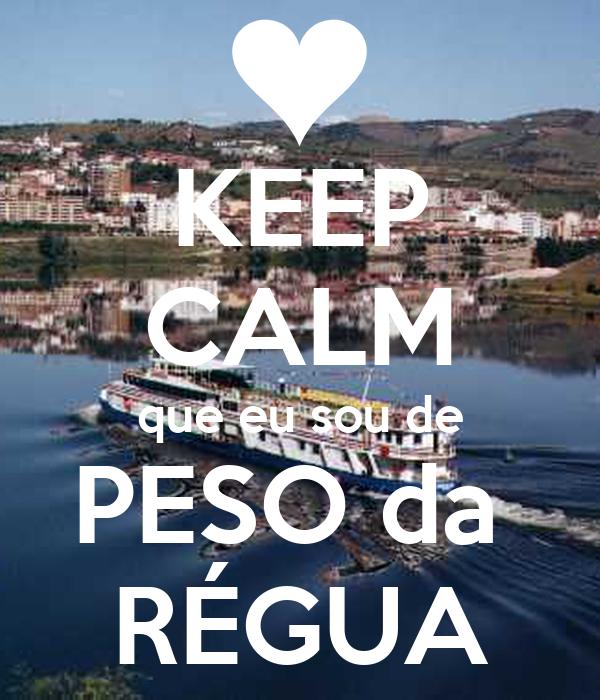 KEEP CALM que eu sou de PESO da  RÉGUA