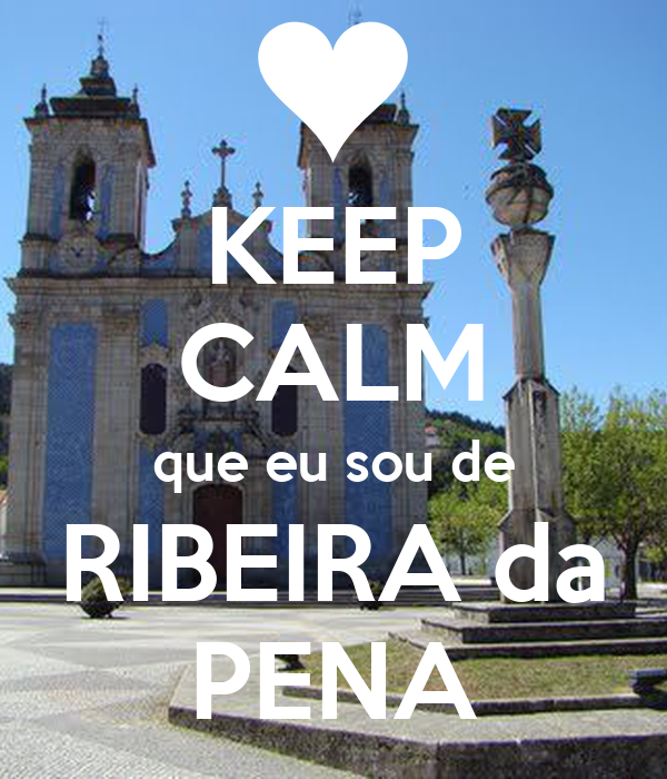 KEEP CALM que eu sou de RIBEIRA da PENA