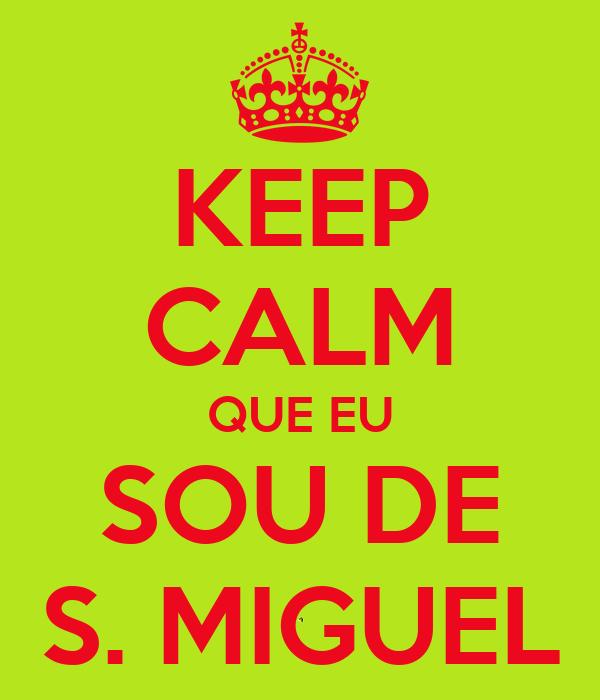 KEEP CALM QUE EU SOU DE S. MIGUEL