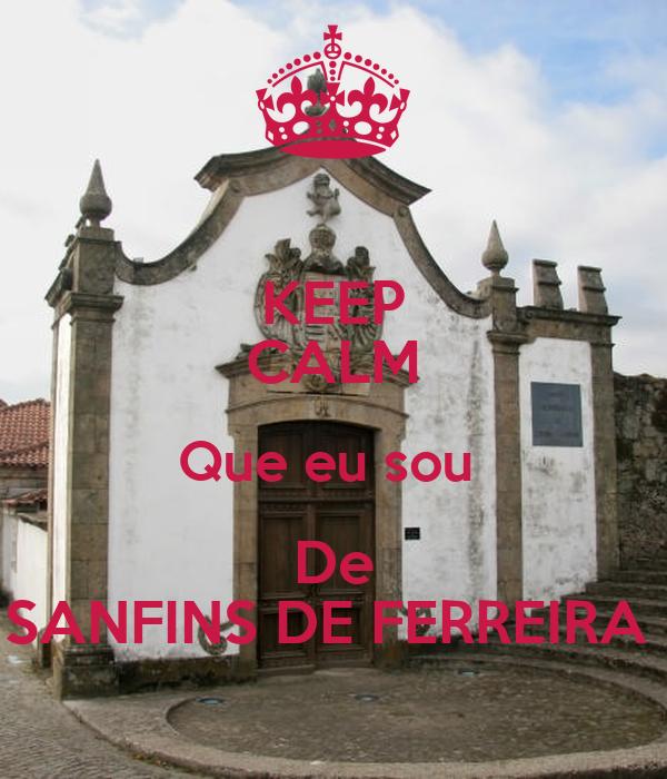 KEEP CALM Que eu sou  De SANFINS DE FERREIRA
