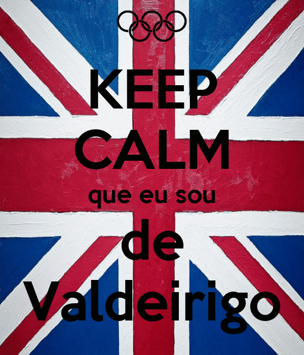 KEEP CALM que eu sou de Valdeirigo