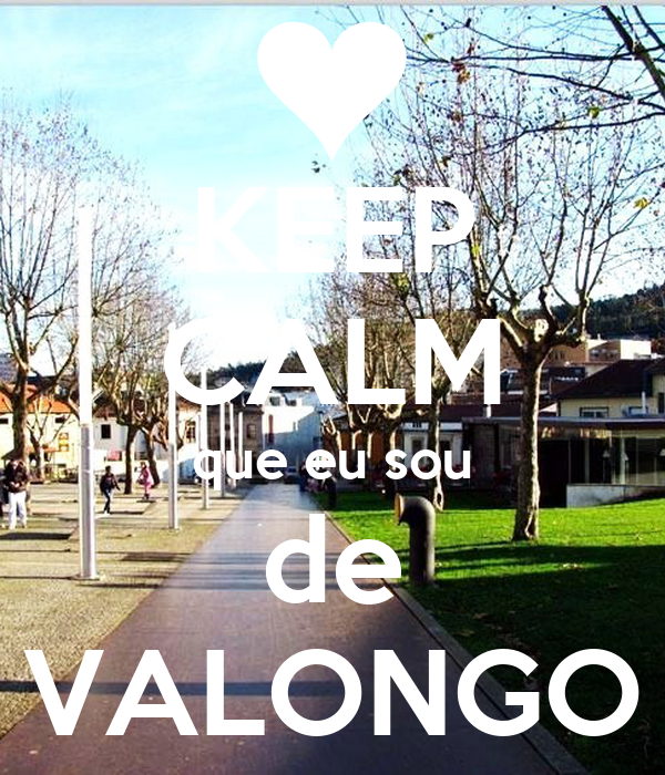 KEEP CALM que eu sou de VALONGO