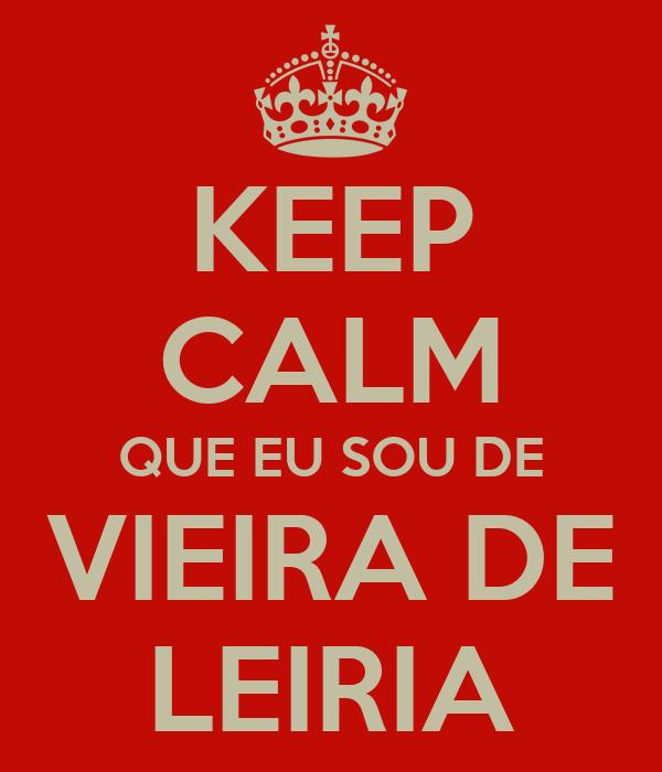 KEEP CALM QUE EU SOU DE VIEIRA DE LEIRIA