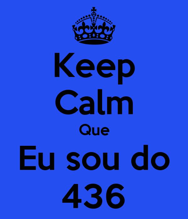 Keep Calm Que Eu sou do 436