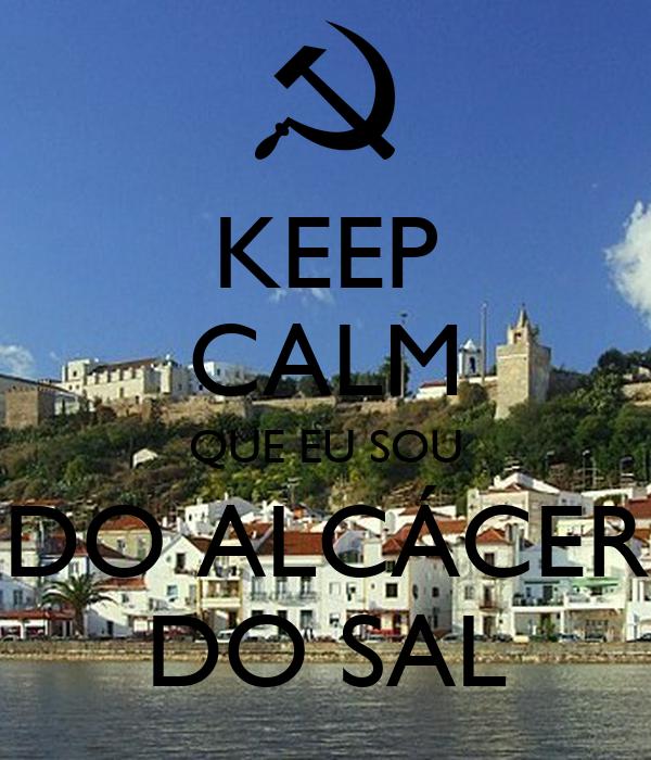 KEEP CALM QUE EU SOU DO ALCÁCER DO SAL