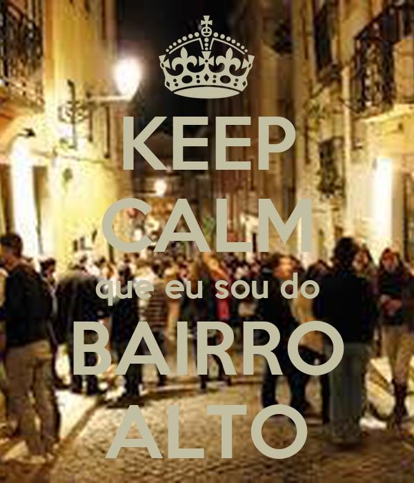 KEEP CALM que eu sou do BAIRRO ALTO