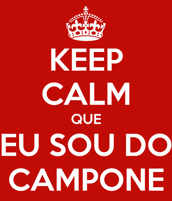KEEP CALM QUE EU SOU DO CAMPONE