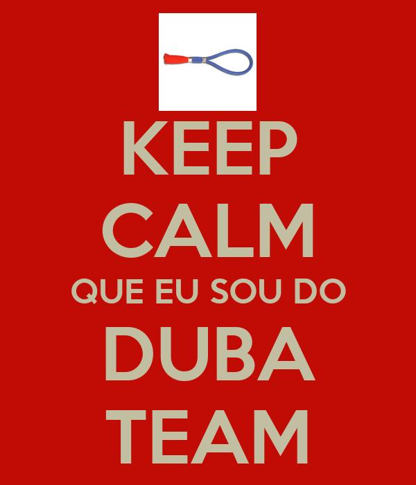 KEEP CALM QUE EU SOU DO DUBA TEAM