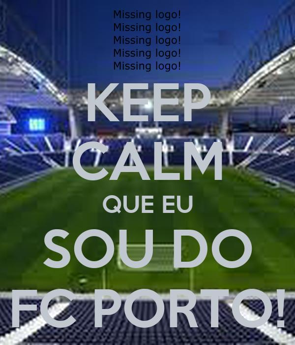 KEEP CALM QUE EU SOU DO FC PORTO!