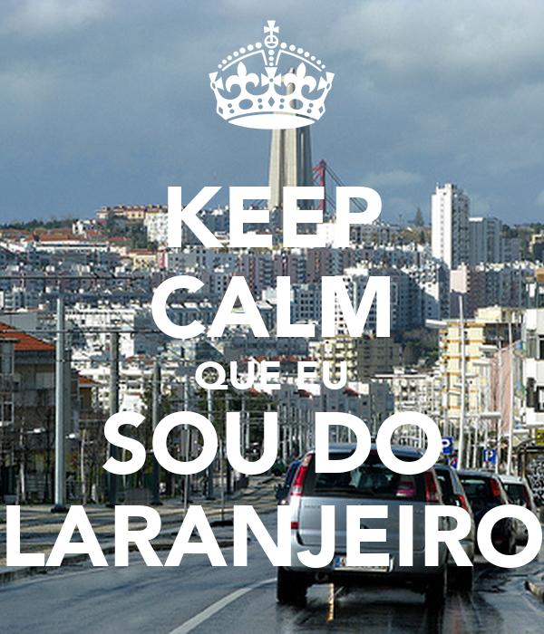KEEP CALM QUE EU SOU DO LARANJEIRO