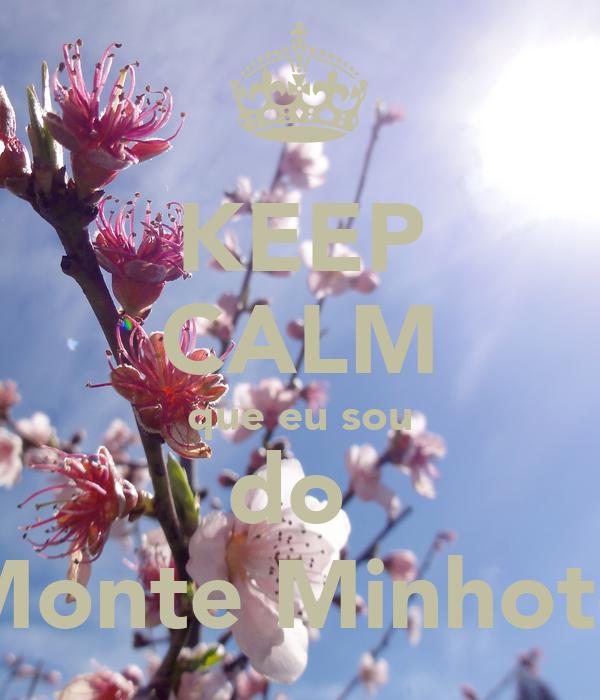 KEEP CALM que eu sou do  Monte Minhoto
